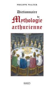 Philippe Walter - Dictionnaire de mythologie arthurienne.