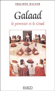 Philippe Walter - Galaad - Le pommier et le Graal.