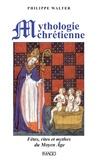 Philippe Walter - Mythologie chrétienne - Fêtes, rites et mythes du Moyen Age.