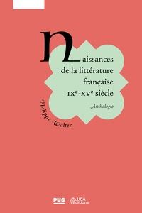 Philippe Walter - Naissance de la littérature française IXe-XVe siècle - Anthologie.