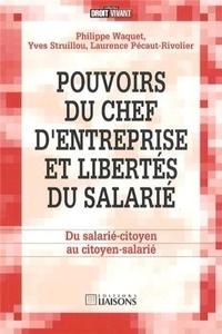Philippe Waquet et Yves Struillou - Pouvoirs du chef d'entreprise et libertés du salarié - Du salarié-citoyen au citoyen-salarié.