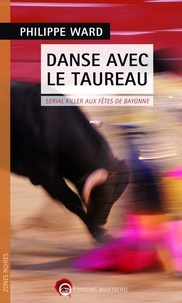 Philippe Ward - Danse avec le taureau - Serial killer aux fêtes de Bayonne.