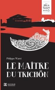 Philippe Waret - Les mystères de Roubaix  : Le Maître du trichon.
