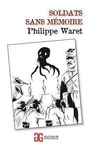 Philippe Waret - Soldats sans mémoire.