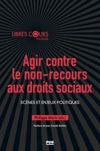 Philippe Warin - Agir contre le non-recours aux droits sociaux - Scènes et enjeux politiques.