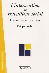 Philippe Weber - L'intervention du travailleur social - Dynamiser les pratiques.