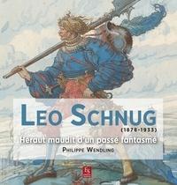 Philippe Wendling - Léo Schnug - Héraut maudit d'un passé fantasmé.