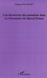 """Philippe Willemart - A la découverte des sensations dans """"La Prisonnière"""" de Marcel Proust."""
