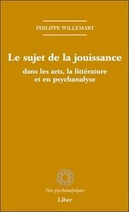 Philippe Willemart - Le sujet de la jouissance dans les arts, en littérature et en psychanalyse.