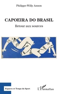Philippe-Willy Annon - Capoeira do Brasil - Retour aux sources.