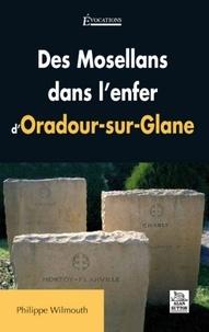 Philippe Wilmouth - Des Mosellans dans l'enfer d'Oradour-sur-Glane.