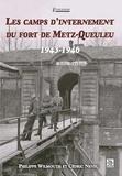 Philippe Wilmouth et Cédric Neveu - Les camps d'internement du fort de Metz-Queuleu (1943-1946).