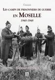 Philippe Wilmouth - Les camps de prisonniers de guerre en Moselle 1940-1948.
