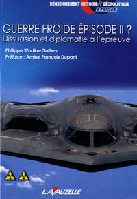 Philippe Wodka-Gallien - Guerre froide épisode II ? - Dissuasion et diplomatie à l'épreuve.