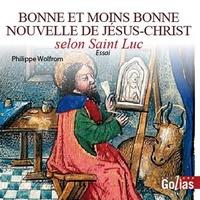 Philippe Wolfrom - Bonne et moins bonne nouvelle de Jésus-Christ selon Saint-Luc.