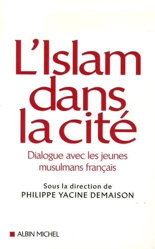 L'Islam dans la cité. Dialogue avec les jeunes musulmans français