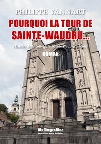 Philippe Yannart - Pourquoi la tour de Sainte Waudru.