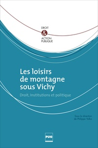 Philippe Yolka - Les loisirs de montagne sous Vichy - Droit, institutions et politique.
