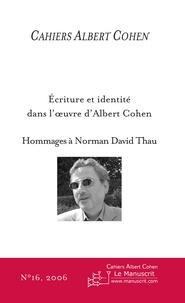 Philippe Zard - Cahiers Albert Cohen N° 16/2006 : Ecriture et identité dans l'oeuvre d'Albert Cohen - Hommages à Norman David Thau.