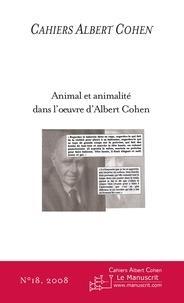 Philippe Zard - Cahiers Albert Cohen N° 18/2008 : Animal et animalité dans l'oeuvre d'Albert Cohen.