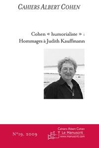 "Philippe Zard - Cahiers Albert Cohen N° 19/2009 : Cohen ""humorialiste"" : hommages à Judith Kauffmann."