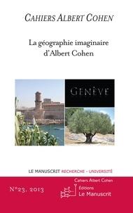 Philippe Zard - Cahiers Albert Cohen N°23 - La géographie imaginaire d'Albert Cohen.