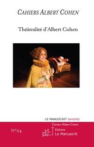 Philippe Zard - Cahiers Albert Cohen N°24 - Théâtralité d'Albert Cohen.
