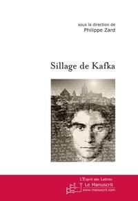 Philippe Zard - Sillage de Kafka - Actes du colloque, Paris, Université de Paris-X-Nanterre, 11-13 mars 2004.