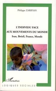 Philippe Zarifian - L'individu face aux mouvements du monde - Iran, Brésil, France, Monde.