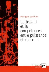 Philippe Zarifian - Le travail et la compétence : entre puissance et contrôle.