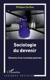Philippe Zarifian - Sociologie du devenir - Eléments d'une sociologie générale.