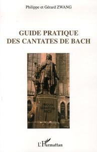 Philippe Zwang et Gérard Zwang - Guide pratique des cantates de Bach.