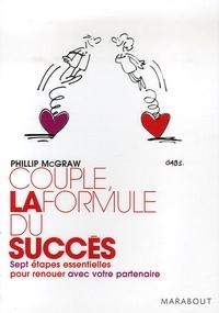 Phillip C. McGraw - Couple : la formule du succès - Sept étapes essentielles pour renouer avec votre partenaire.