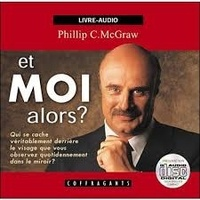 Phillip C. McGraw - Et moi alors ?. 1 CD audio