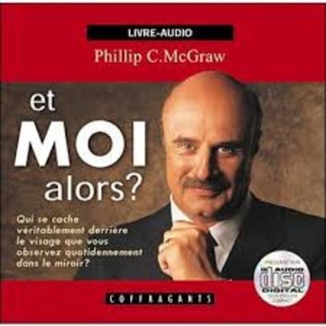 Phillip C. McGraw - Et moi alors ?. 1 CD audio