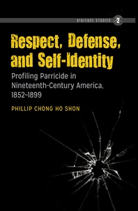 Phillip chong ho Shon - Respect, Defense, and Self-Identity - Profiling Parricide in Nineteenth-Century America, 1852-1899.