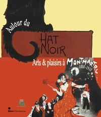 Phillip Dennis Cate et Raphaële Martin-Pigalle - Autour du Chat Noir - Arts et plaisirs à Montmartre, 1880-1910.