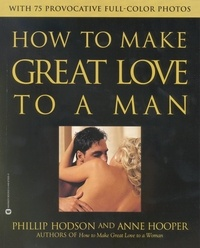 Phillip Hodson et Anne Hooper - How to Make Great Love to a Man.