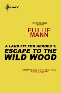 Phillip Mann - Escape to the Wild Wood - A Land Fit for Heroes 1.