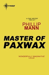 Phillip Mann - Master of Paxwax - Part One of the Story of the Gardener.