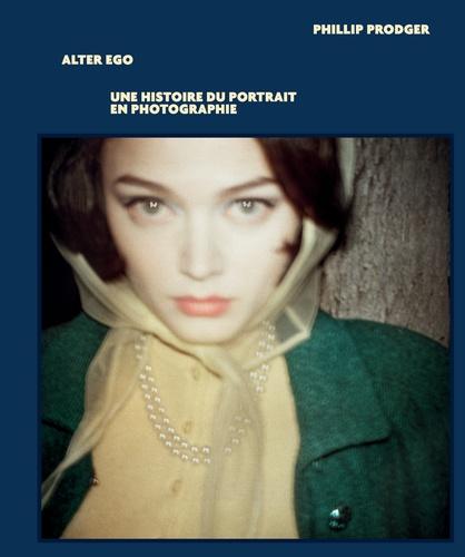 Phillip Prodger - Alter Ego - Une histoire du portrait en photographie.