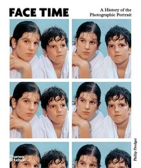 Phillip Prodger - Face Time A History of the Photographic Portrait /anglais.