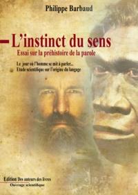 Phillipe Barbaud - L'instinct du sens - Essai sur la préhistoire de la parole.