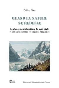 Phillipp Blom - Quand la nature se rebelle - Le changement climatique du XVIIe siècle et son influence sur les sociétés modernes.