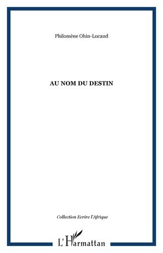 Philomène Ohin-Lucaud - Au nom du destin.