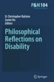 D. Christopher Ralston - Philosophical Reflections on Disability.