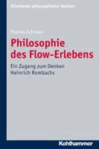 Philosophie des Flow-Erlebens - Ein Zugang zum Denken Heinrich Rombachs.