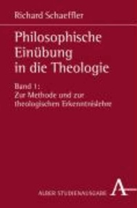 Philosophische Einübung in die Theologie 1 - Zur Methode und zur theologischen Erkenntnislehre.