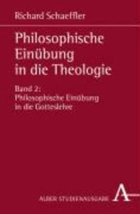 Philosophische Einübung in die Theologie 2 - Philosophische Einübung in die Gotteslehre.
