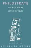 Philostrate - Vies des sophistes ; Lettres érotiques.